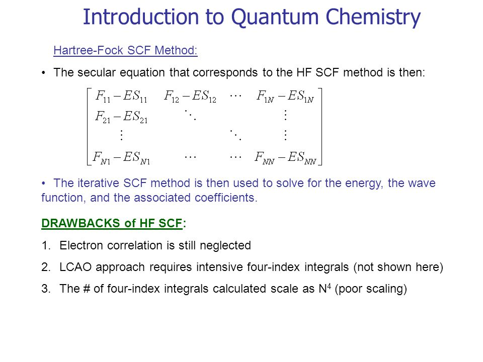 Introduction to Quantum Chemistry Hartree-Fock SCF Method: The secular equation that corresponds to the HF SCF method is then: The iterative SCF metho