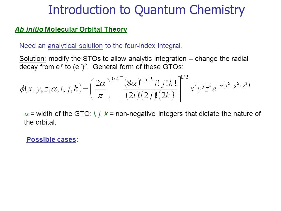 Introduction to Quantum Chemistry Ab initio Molecular Orbital Theory Need an analytical solution to the four-index integral.