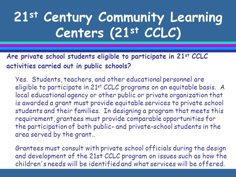 21 st Century Community Learning Centers (21 st CCLC) Are private school students eligible to participate in 21 st CCLC activities carried out in public schools.