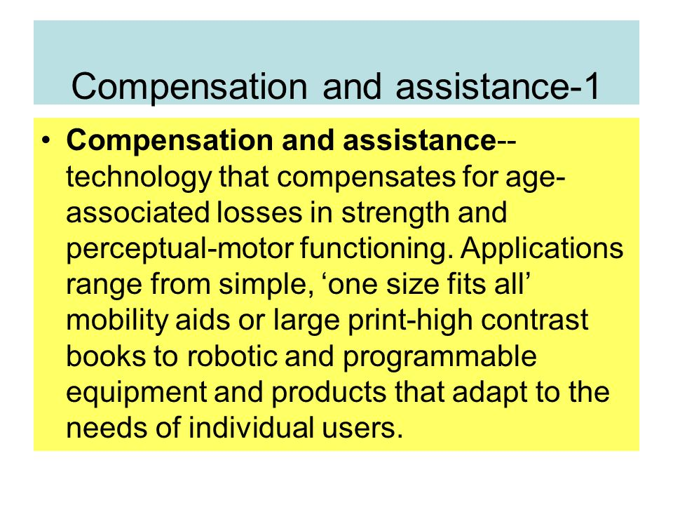 Compensation and assistance-1 Compensation and assistance-- technology that compensates for age- associated losses in strength and perceptual-motor functioning.