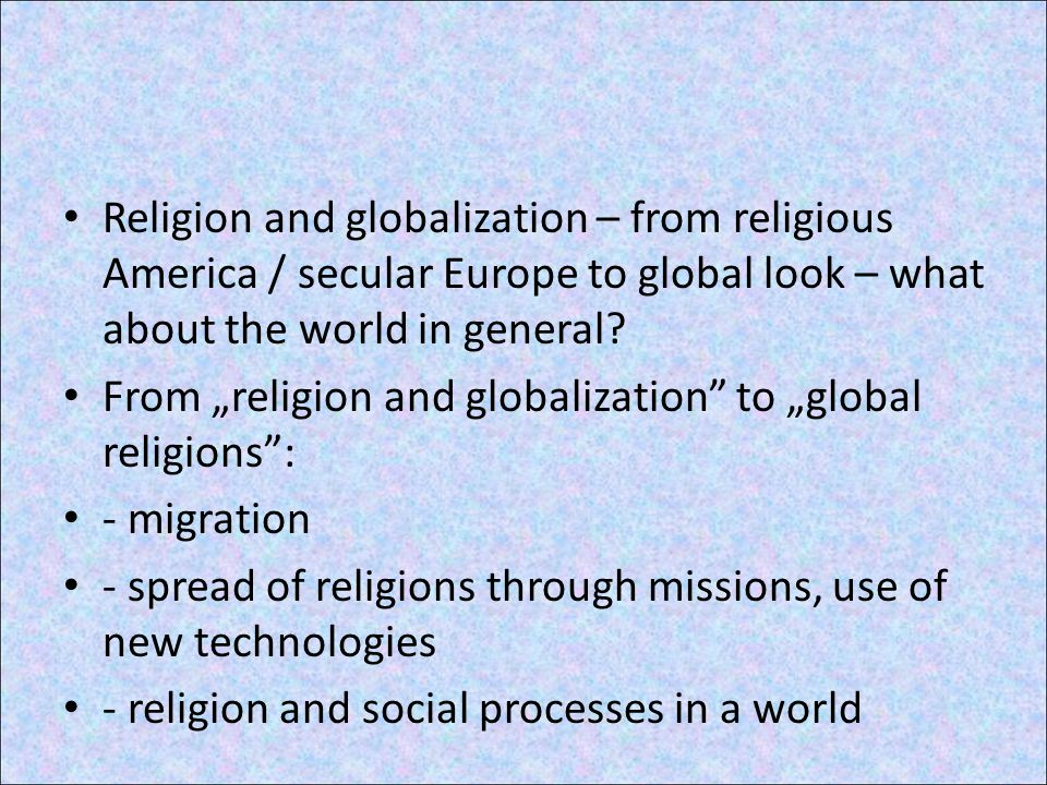 Religion and globalization – from religious America / secular Europe to global look – what about the world in general.