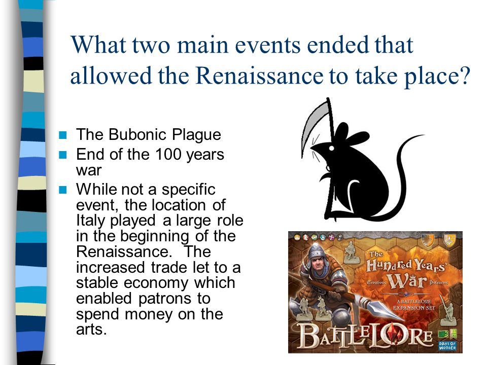 What two main events ended that allowed the Renaissance to take place.