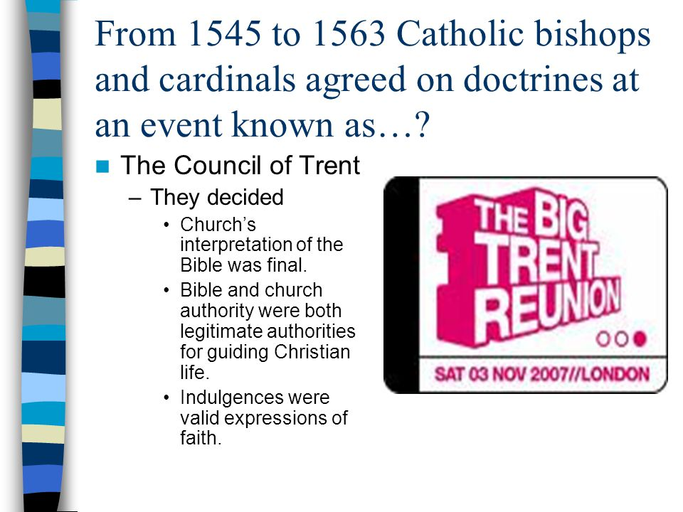 From 1545 to 1563 Catholic bishops and cardinals agreed on doctrines at an event known as….