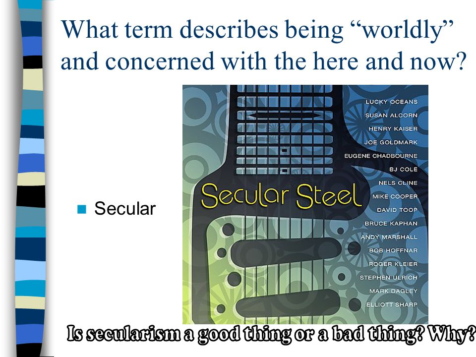 What term describes being worldly and concerned with the here and now Secular