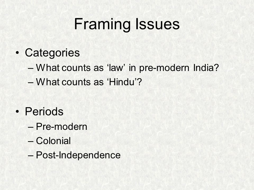 Framing Issues Categories –What counts as 'law' in pre-modern India.