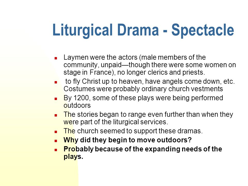 Liturgical Drama - Spectacle Laymen were the actors (male members of the community, unpaid—though there were some women on stage in France), no longer