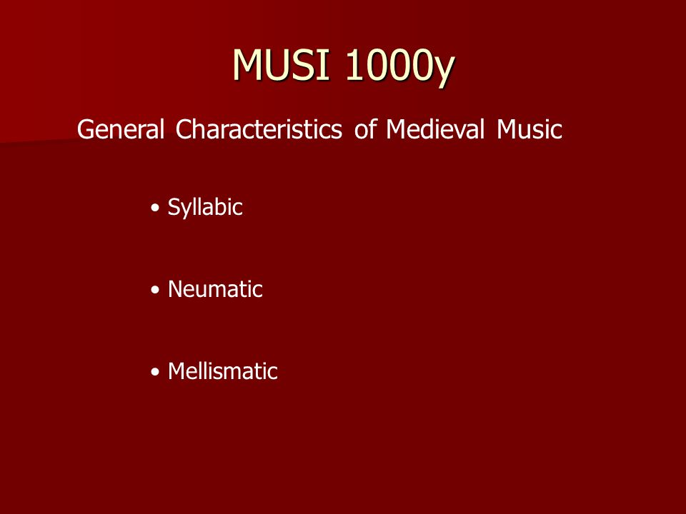 MUSI 1000y General Characteristics of Medieval Music Syllabic Neumatic Mellismatic