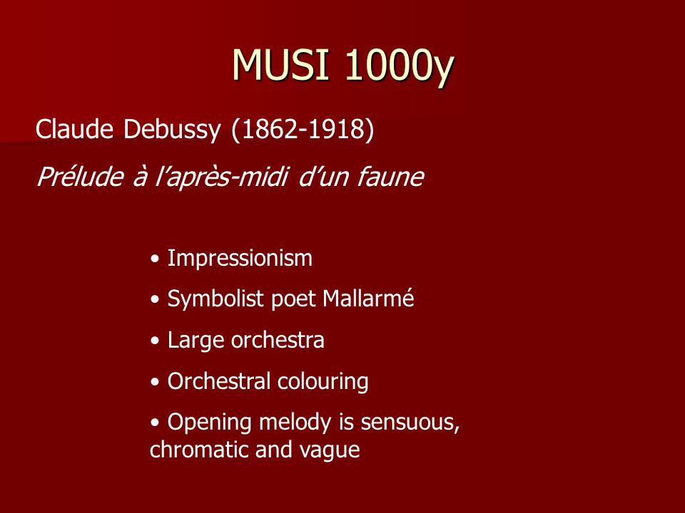 MUSI 1000y Claude Debussy (1862-1918) Prélude à l'après-midi d'un faune Impressionism Symbolist poet Mallarmé Large orchestra Orchestral colouring Opening melody is sensuous, chromatic and vague