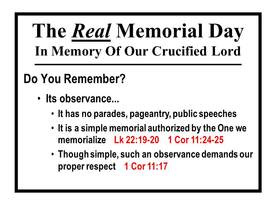 Do You Remember? The Real Memorial Day In Memory Of Our Crucified Lord Its observance... It has no parades, pageantry, public speeches It is a simple