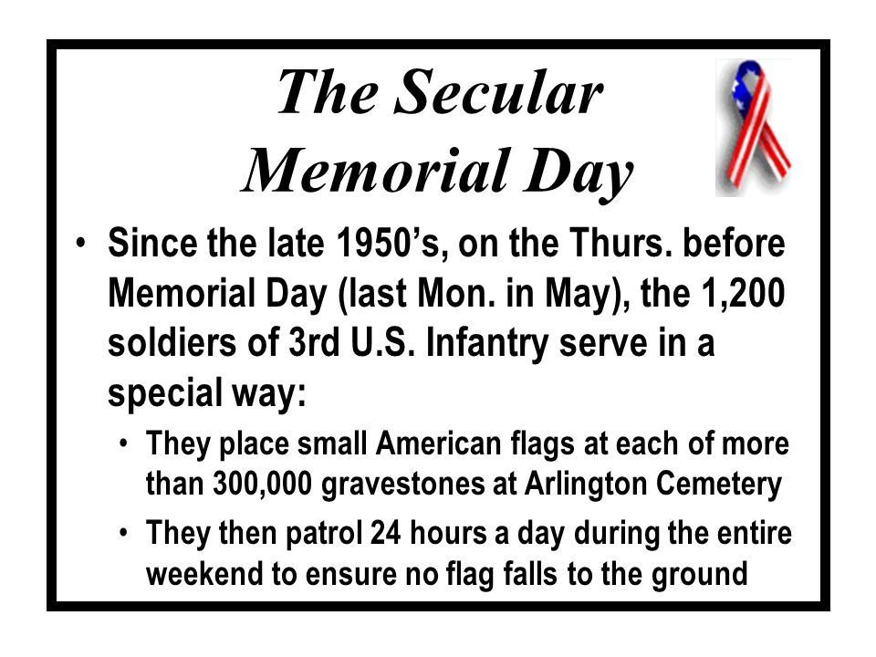 Since the late 1950's, on the Thurs.before Memorial Day (last Mon.