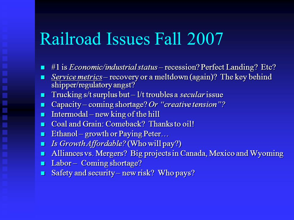 Railroad Issues Fall 2007 #1 is Economic/industrial status – recession.