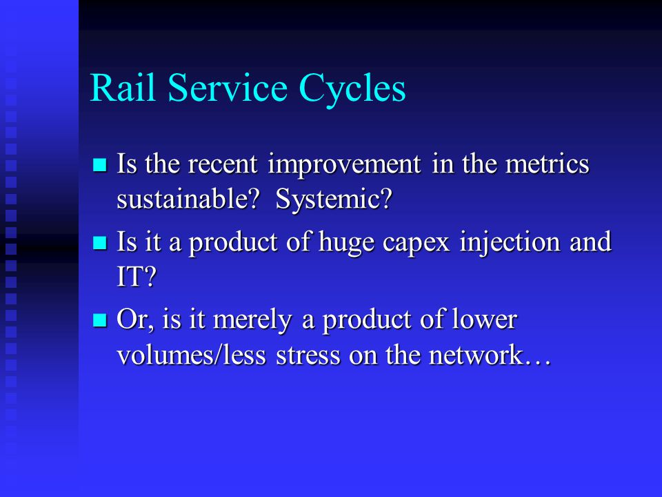 Rail Service Cycles Is the recent improvement in the metrics sustainable.