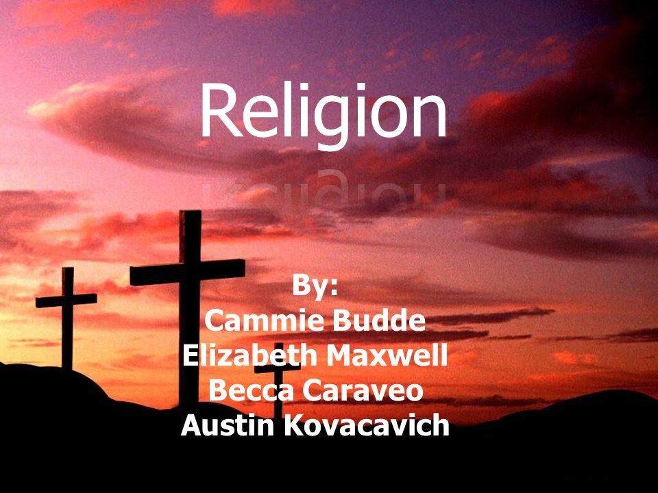 By: Cammie Budde Elizabeth Maxwell Becca Caraveo Austin Kovacavich