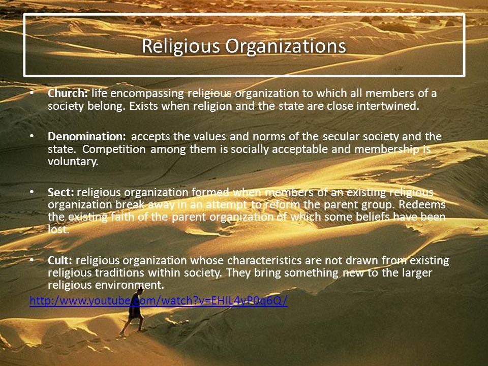 Religious Organizations Church: life encompassing religious organization to which all members of a society belong.
