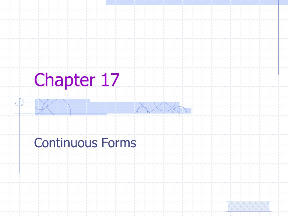 Chapter 17 Continuous Forms