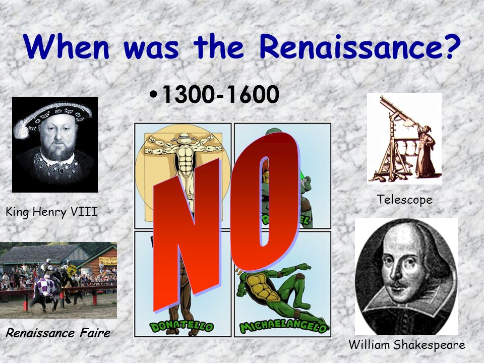 When was the Renaissance? 1300-1600 King Henry VIII William Shakespeare Renaissance Faire Telescope