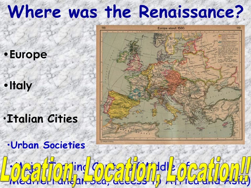 Where was the Renaissance? Italy Major Trading Centers (Middle of Mediterranean Sea, access to Africa and Asia) Urban Societies Italian Cities Europe