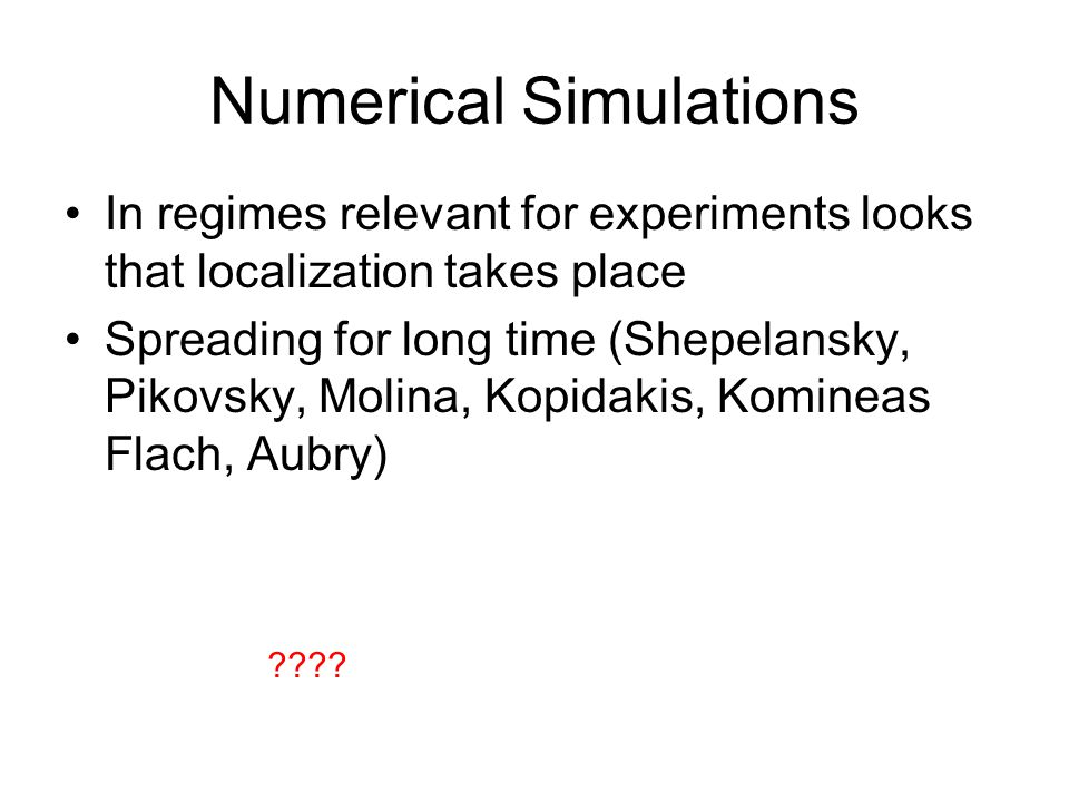 Numerical Simulations In regimes relevant for experiments looks that localization takes place Spreading for long time (Shepelansky, Pikovsky, Molina,
