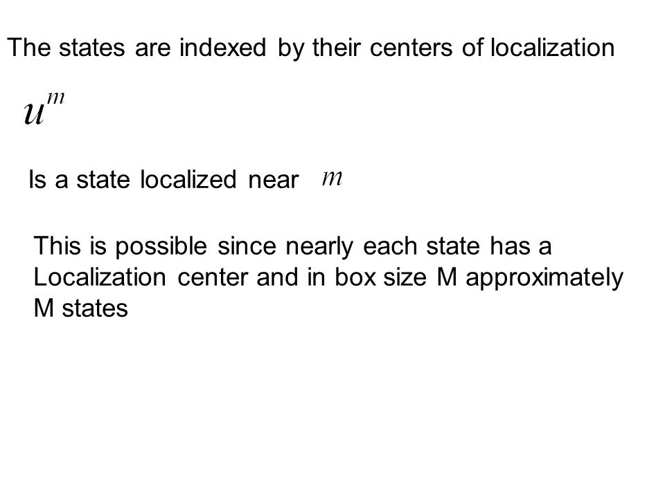 The states are indexed by their centers of localization Is a state localized near This is possible since nearly each state has a Localization center a
