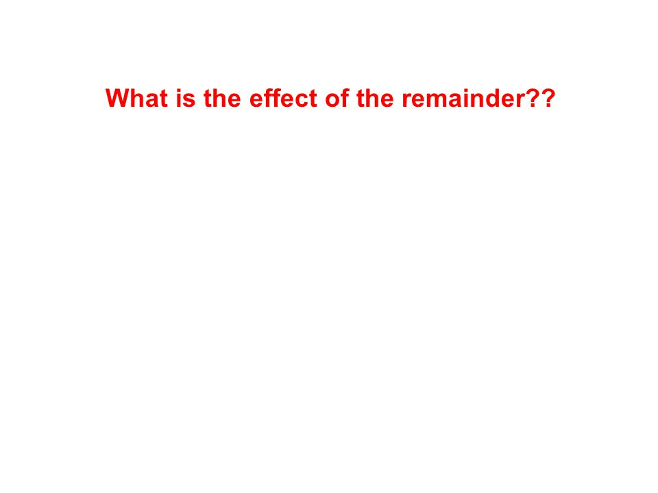 What is the effect of the remainder??