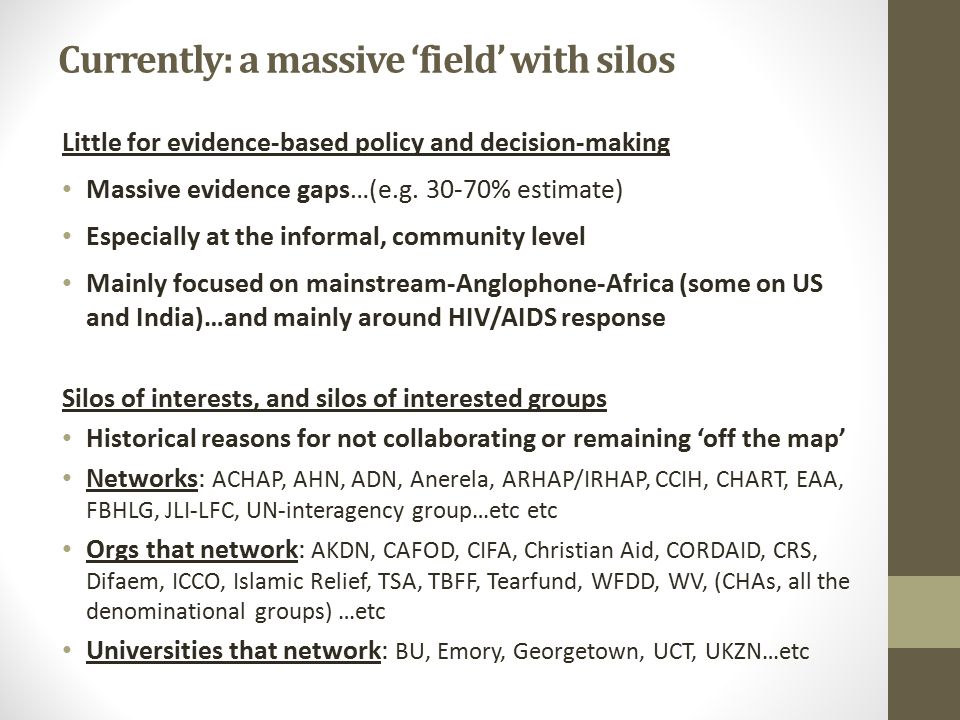 Currently: a massive 'field' with silos Little for evidence-based policy and decision-making Massive evidence gaps…(e.g.