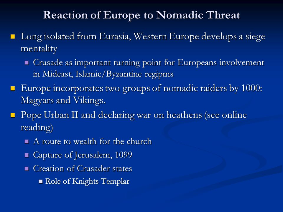 Reaction of Europe to Nomadic Threat Long isolated from Eurasia, Western Europe develops a siege mentality Long isolated from Eurasia, Western Europe