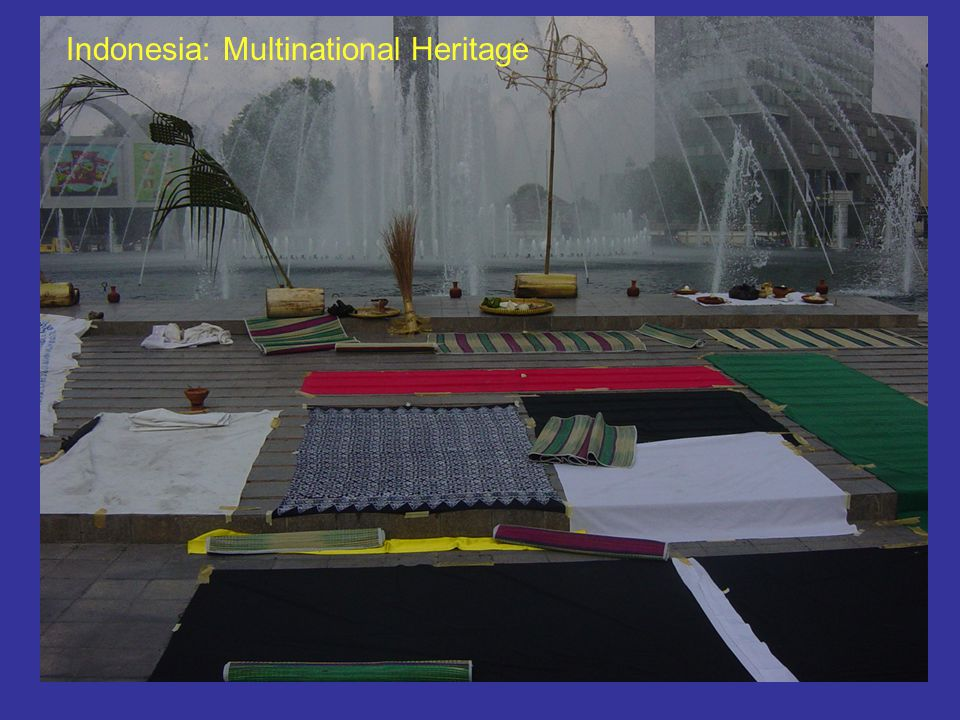 Indonesia: multi-national heritage Pre-colonial heritage: Not just multicultural, but multi-nations.