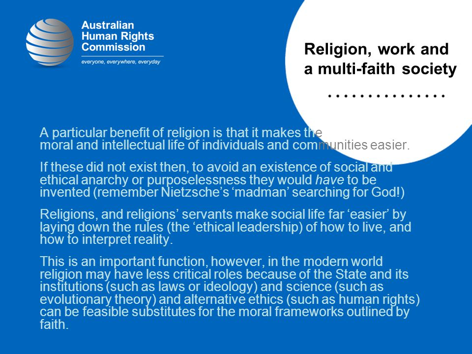 A particular benefit of religion is that it makes the moral and intellectual life of individuals and communities easier.