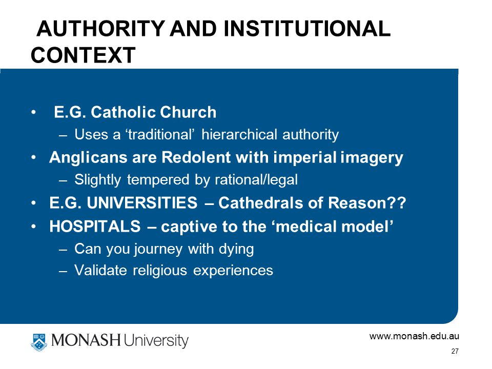 www.monash.edu.au 27 AUTHORITY AND INSTITUTIONAL CONTEXT E.G.