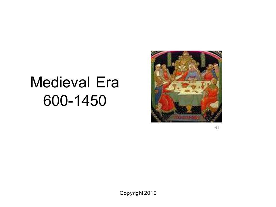 Copyright 2010 Medieval Era 600-1450
