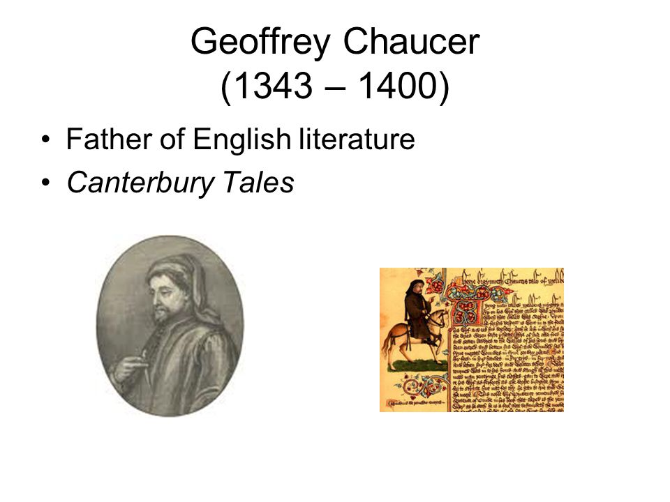 Geoffrey Chaucer (1343 – 1400) Father of English literature Canterbury Tales
