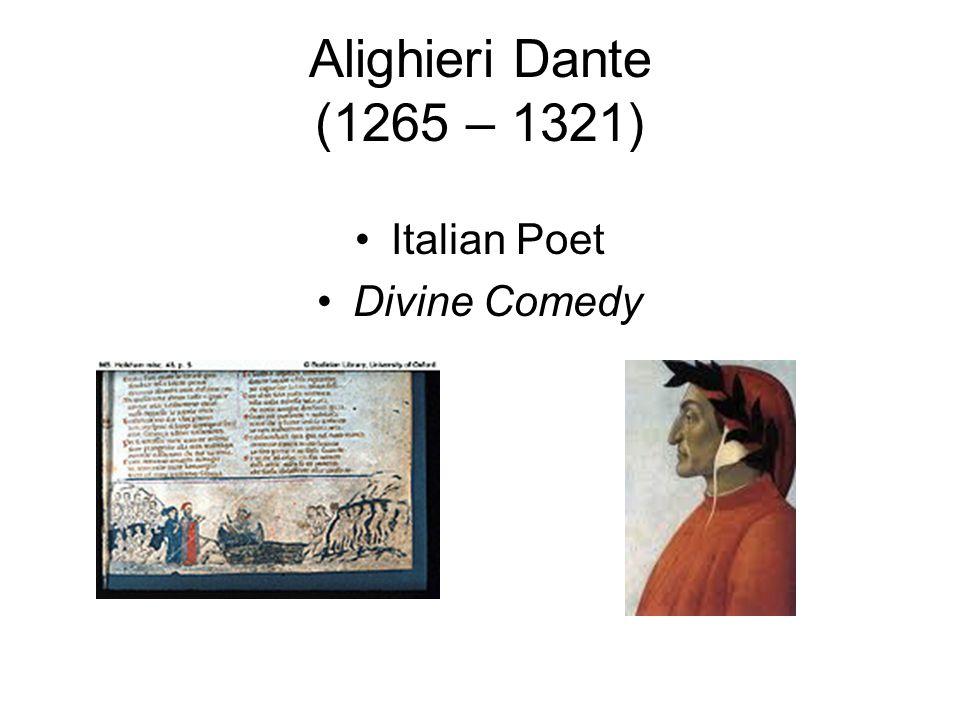 Alighieri Dante (1265 – 1321) Italian Poet Divine Comedy
