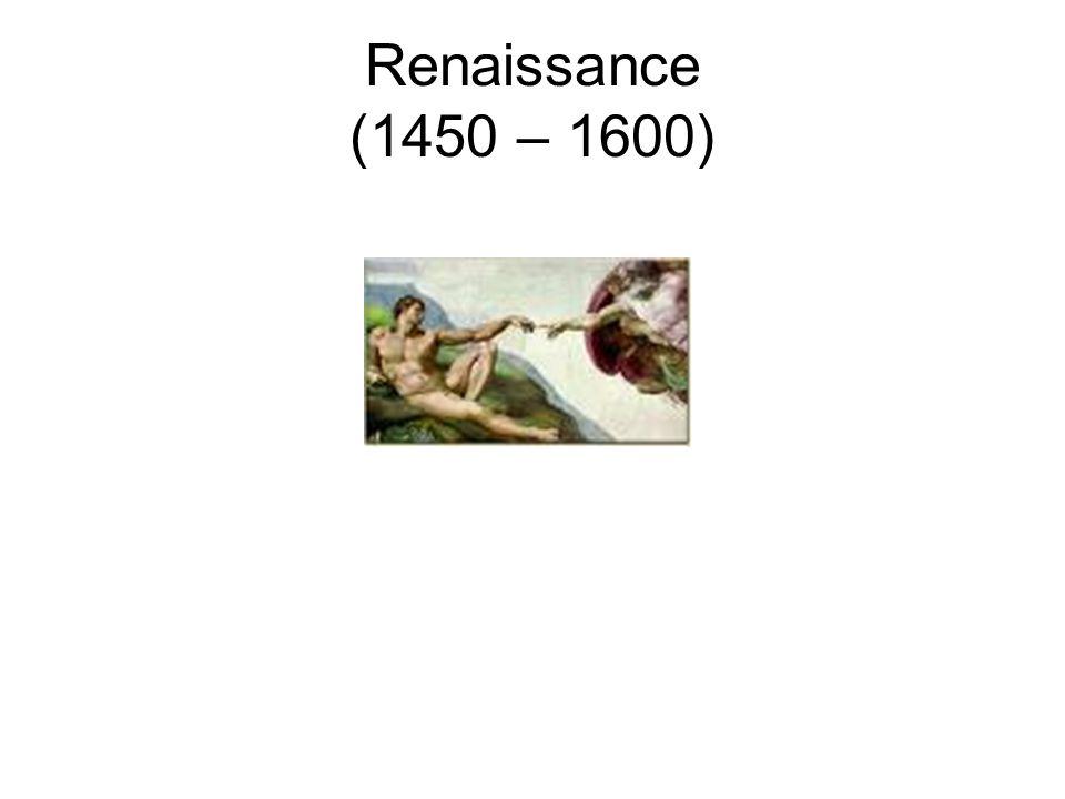 Renaissance (1450 – 1600)