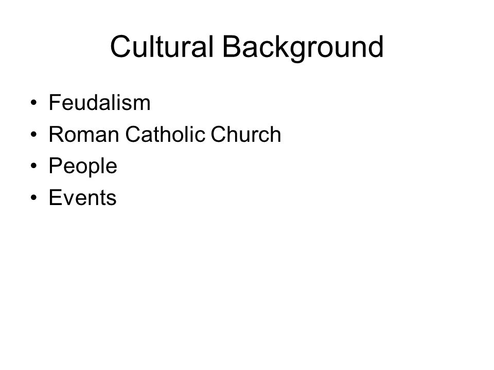 Cultural Background Feudalism Roman Catholic Church People Events