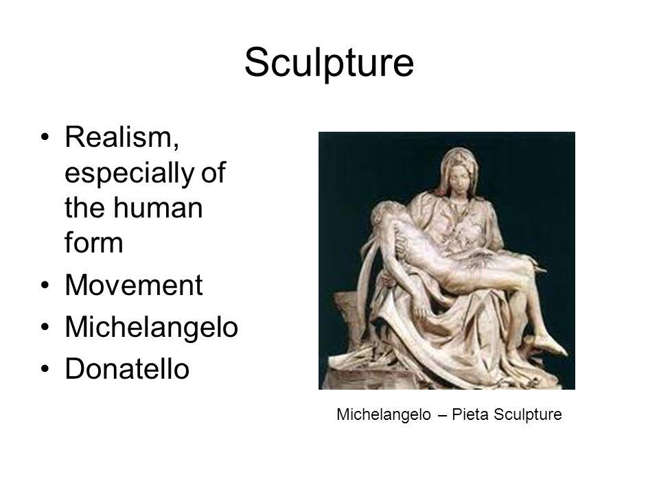 Sculpture Realism, especially of the human form Movement Michelangelo Donatello Michelangelo – Pieta Sculpture