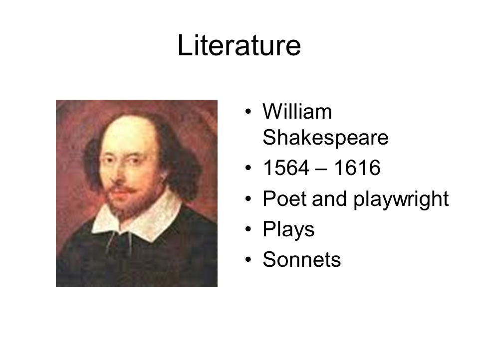 Literature William Shakespeare 1564 – 1616 Poet and playwright Plays Sonnets