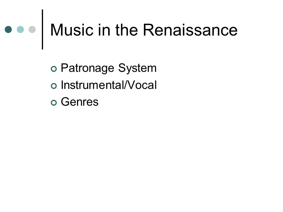 Music in the Renaissance Patronage System Instrumental/Vocal Genres