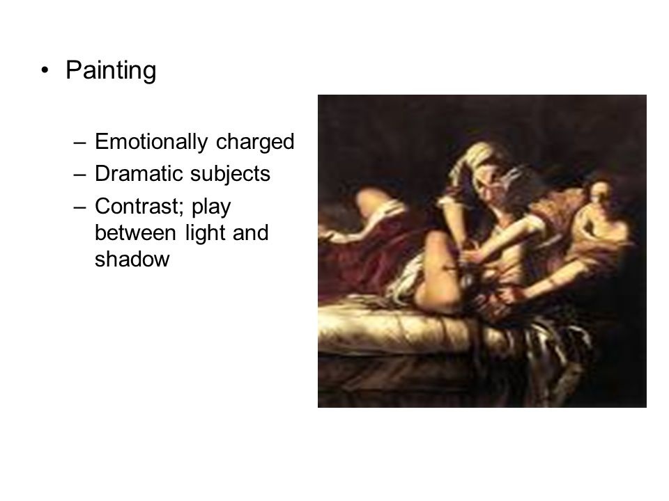 Painting –Emotionally charged –Dramatic subjects –Contrast; play between light and shadow
