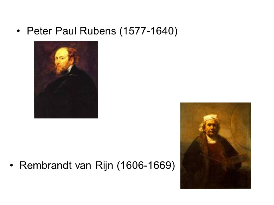 Peter Paul Rubens (1577-1640) Rembrandt van Rijn (1606-1669)