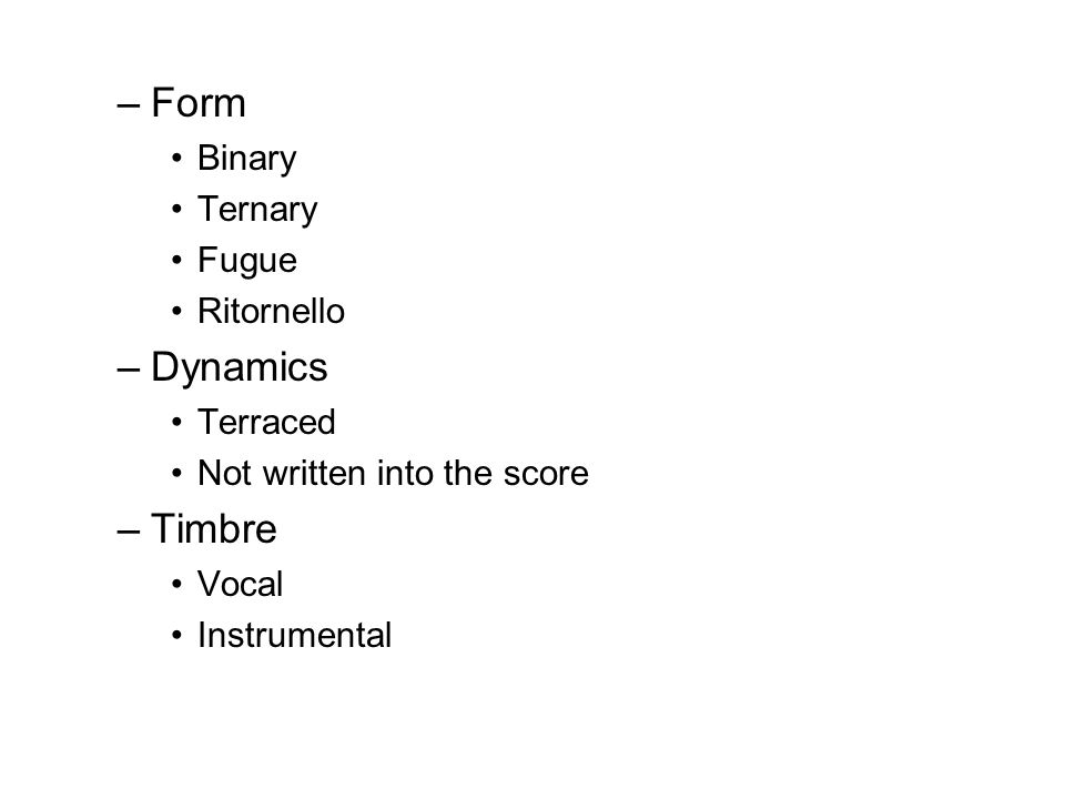 –Form Binary Ternary Fugue Ritornello –Dynamics Terraced Not written into the score –Timbre Vocal Instrumental