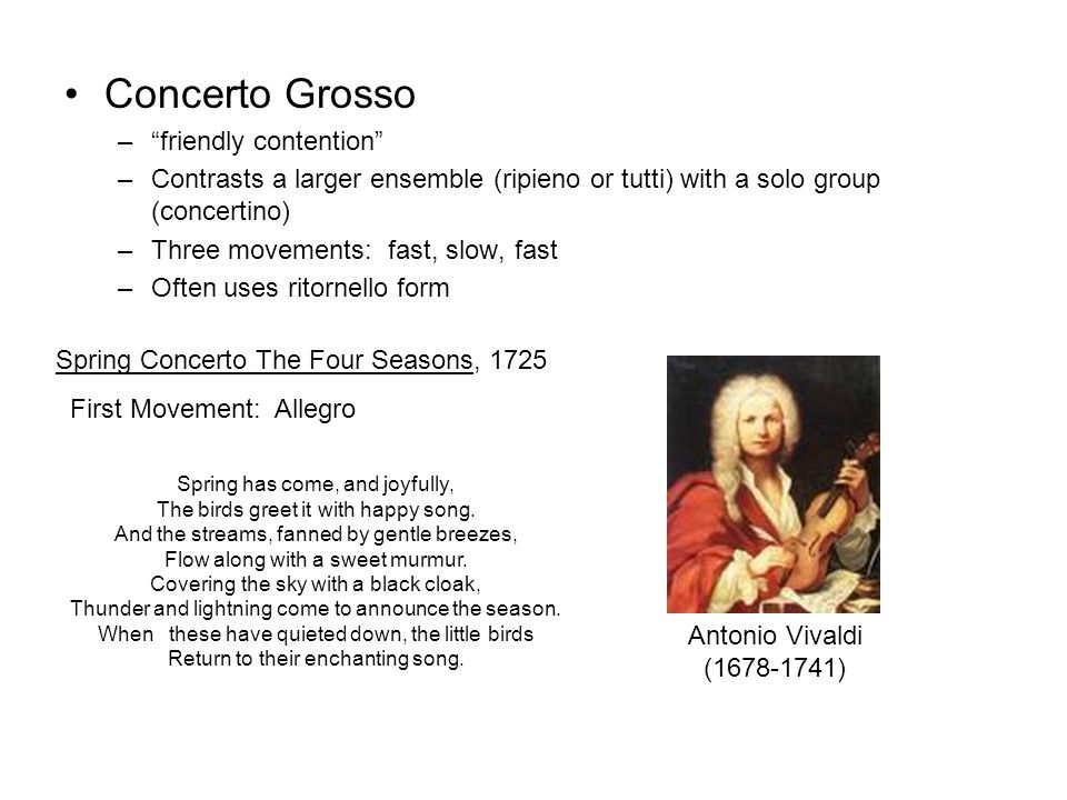 """Concerto Grosso –""""friendly contention"""" –Contrasts a larger ensemble (ripieno or tutti) with a solo group (concertino) –Three movements: fast, slow, fa"""