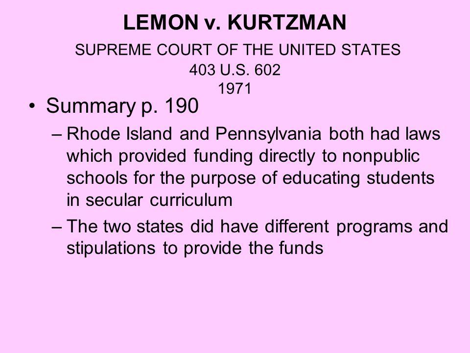 LEMON v. KURTZMAN SUPREME COURT OF THE UNITED STATES 403 U.S. 602 1971 Summary p. 190 –Rhode Island and Pennsylvania both had laws which provided fund