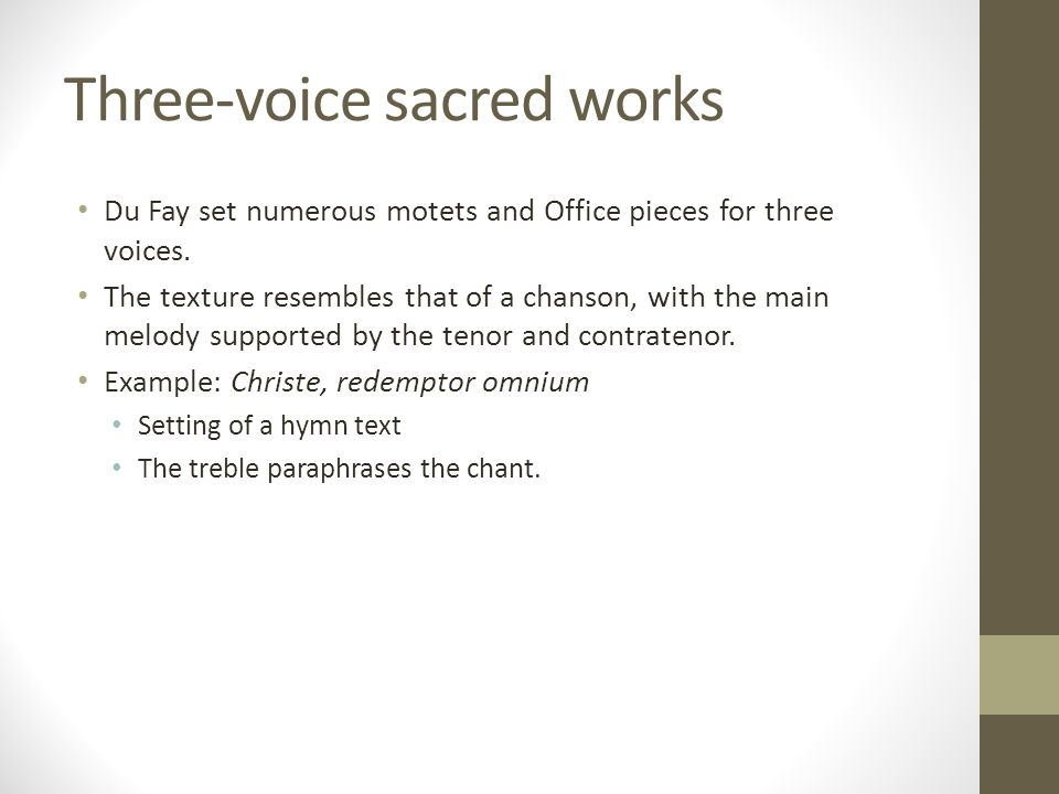 Three-voice sacred works Du Fay set numerous motets and Office pieces for three voices.