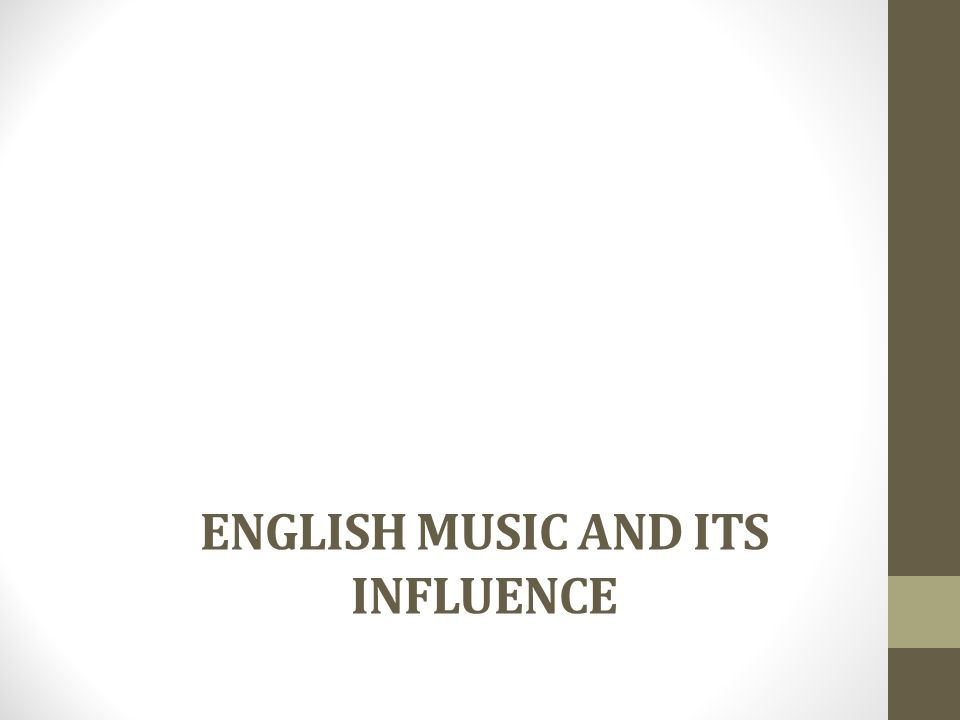 ENGLISH MUSIC AND ITS INFLUENCE