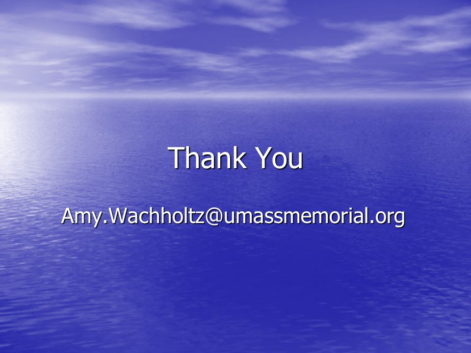 Thank You Amy.Wachholtz@umassmemorial.org