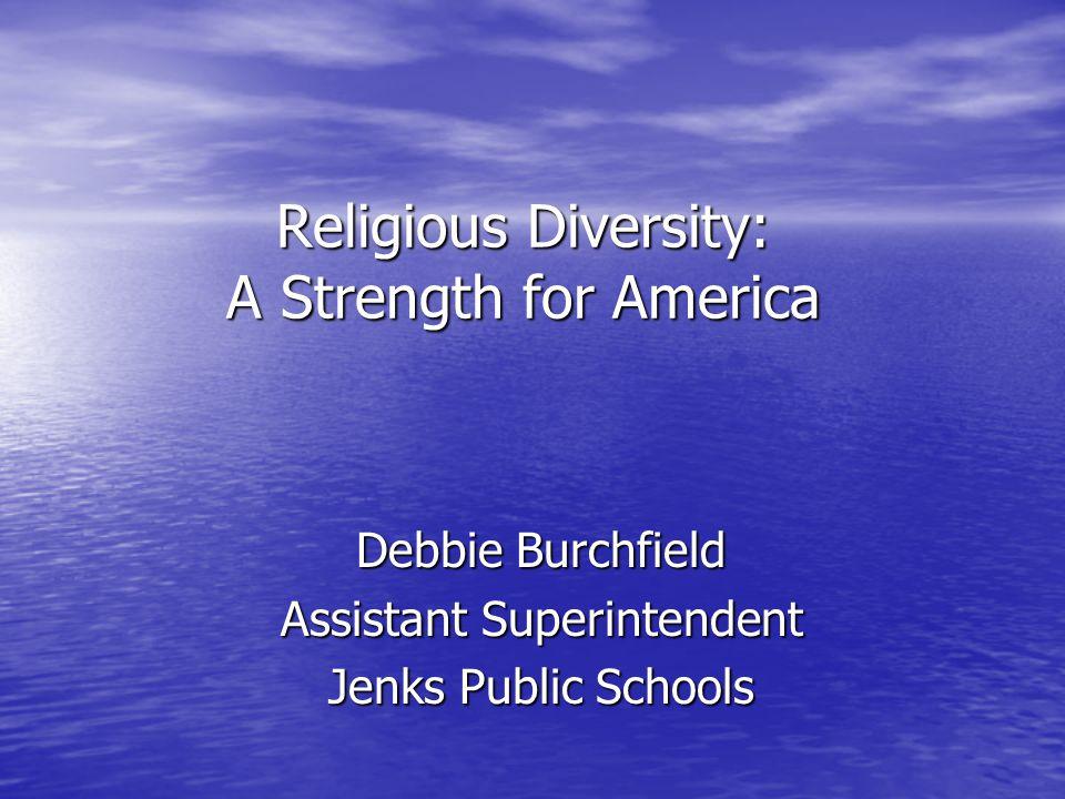 Religious Diversity: A Strength for America Debbie Burchfield Assistant Superintendent Jenks Public Schools