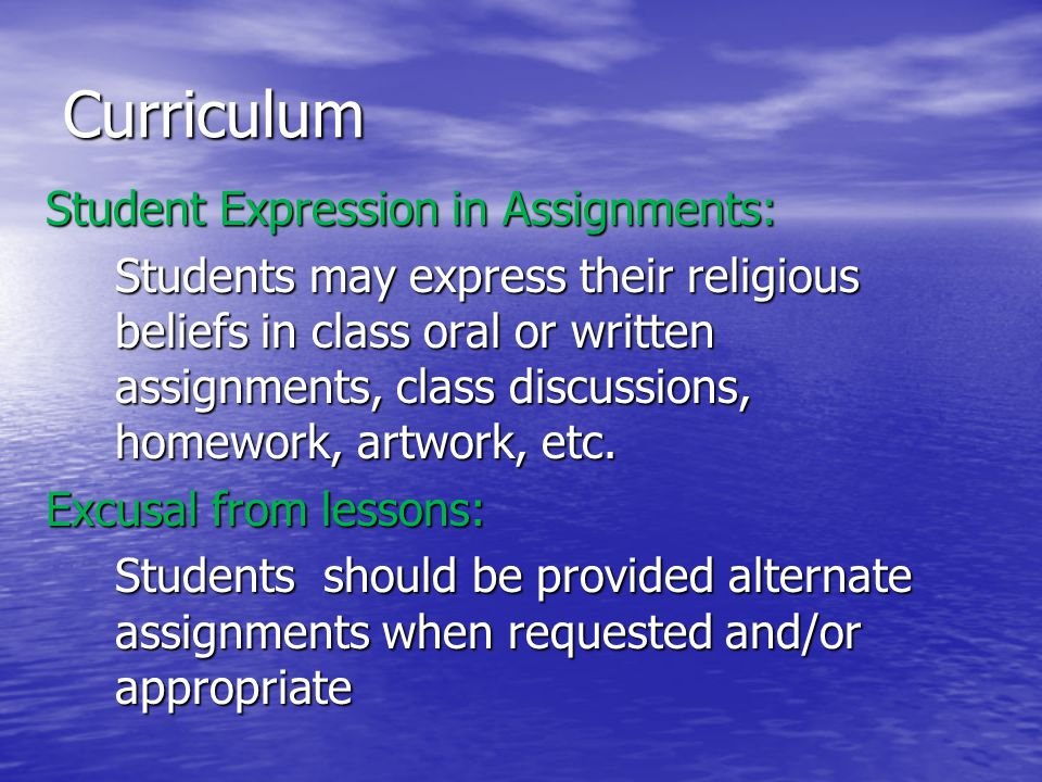 Curriculum Student Expression in Assignments: Students may express their religious beliefs in class oral or written assignments, class discussions, homework, artwork, etc.