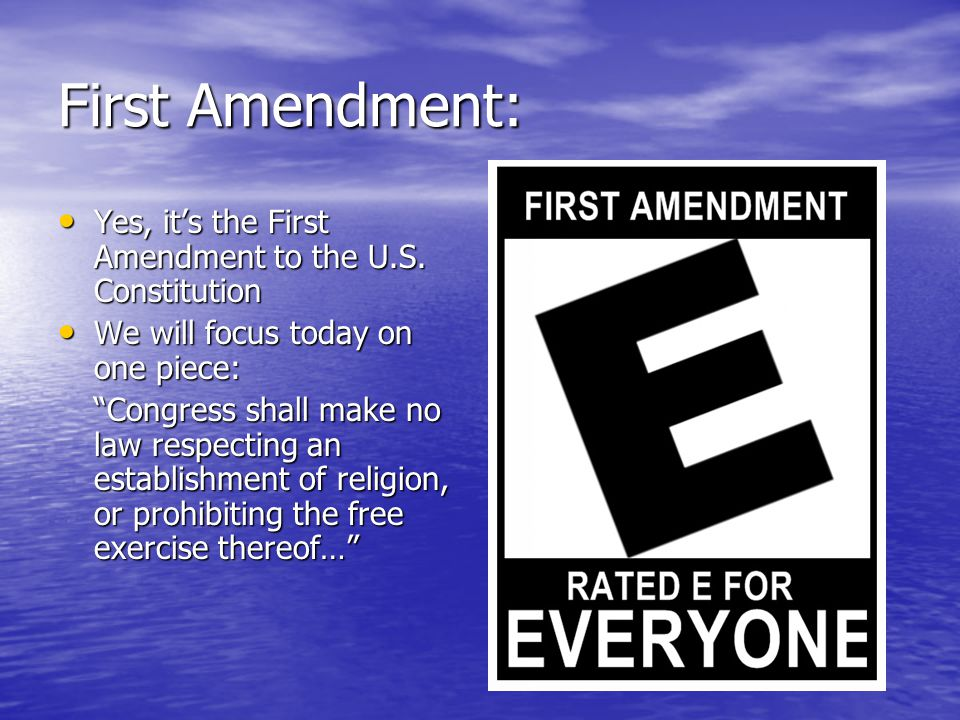 First Amendment: Yes, it's the First Amendment to the U.S.
