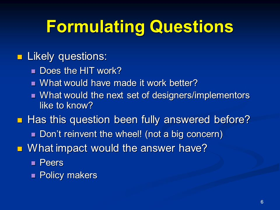 6 Formulating Questions Likely questions: Likely questions: Does the HIT work.