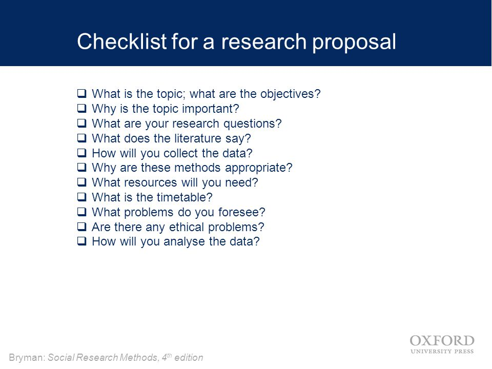 Bryman: Social Research Methods, 4 th edition Checklist for a research proposal  What is the topic; what are the objectives.
